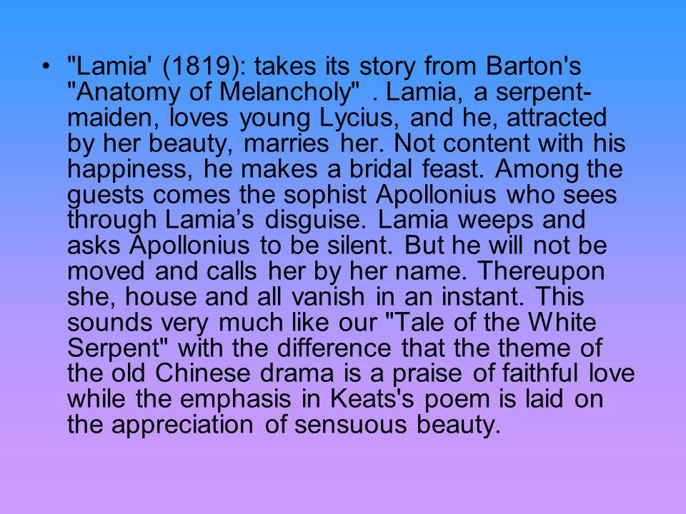 Lamia (1819): takes its story from Barton s Anatomy of Melancholy .