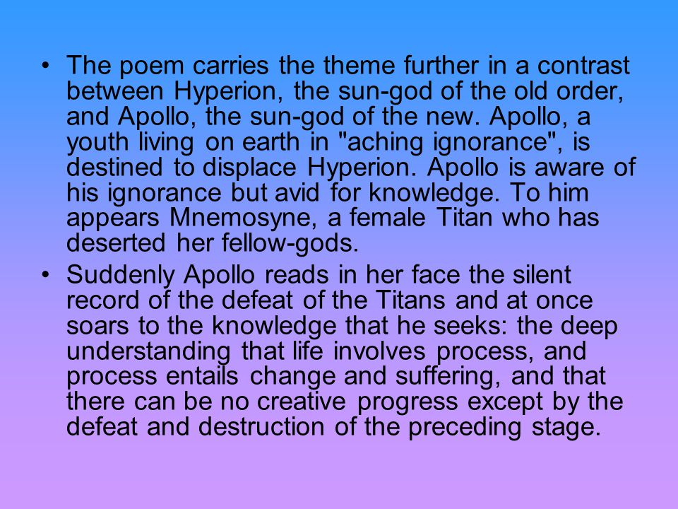 The poem carries the theme further in a contrast between Hyperion, the sun-god of the old order, and Apollo, the sun-god of the new. Apollo, a youth l