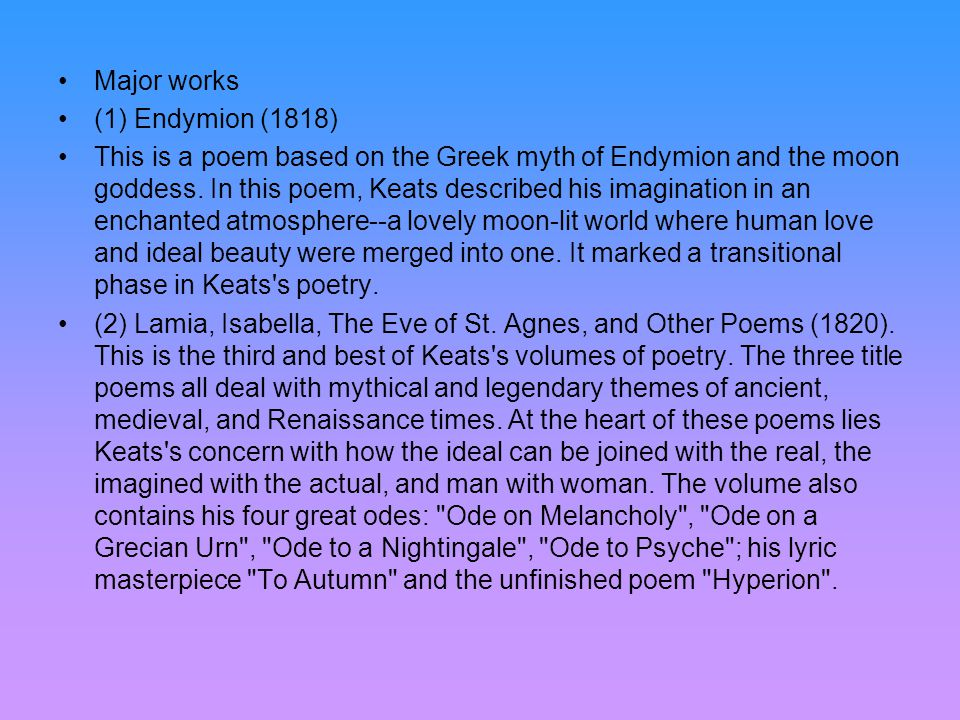 Major works (1) Endymion (1818) This is a poem based on the Greek myth of Endymion and the moon goddess.