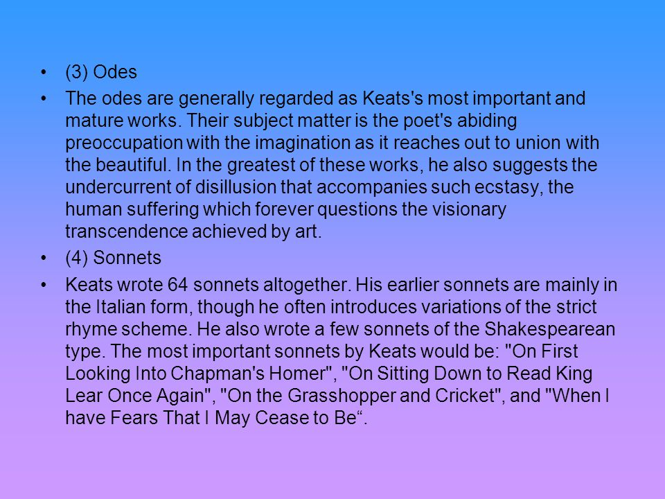 (3) Odes The odes are generally regarded as Keats s most important and mature works.
