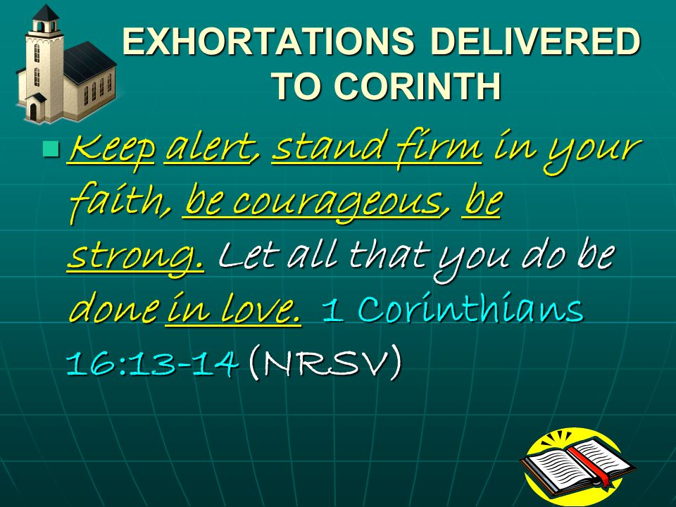 EXHORTATIONS DELIVERED TO CORINTH EXHORTATIONS DELIVERED TO CORINTH Since we have these promises, beloved, let us cleanse ourselves from every defilement of body and of spirit, making holiness perfect in the fear of God.