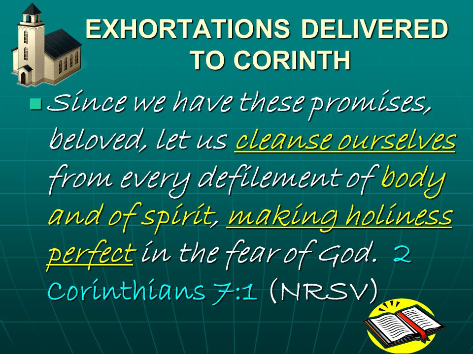 EXHORTATIONS DELIVERED TO CORINTH EXHORTATIONS DELIVERED TO CORINTH Now as you excel in everything — in faith, in speech, in know- ledge, in utmost eagerness, and in our love for you — so we want you to excel also in this generous undertaking.