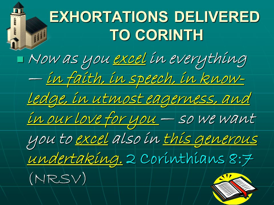 EXHORTATIONS DELIVERED TO CORINTH EXHORTATIONS DELIVERED TO CORINTH And in this matter I am giving my advice: it is appropriate for you who began last year not only to do something but even to desire to do something — now finish doing it, so that your eagerness may be matched by completing it according to your means.