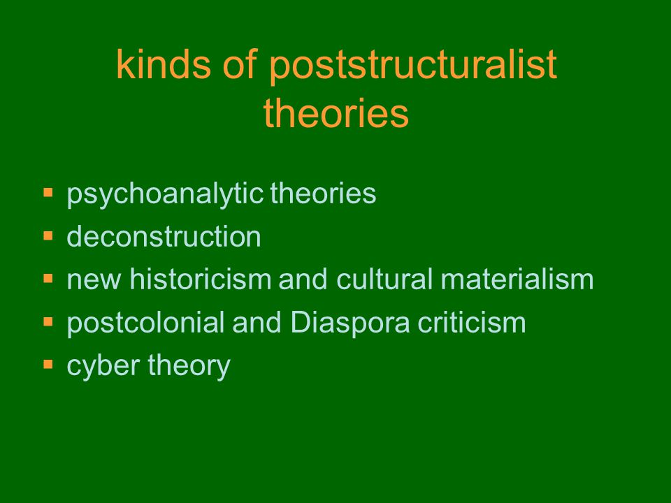 kinds of poststructuralist theories  psychoanalytic theories  deconstruction  new historicism and cultural materialism  postcolonial and Diaspora criticism  cyber theory