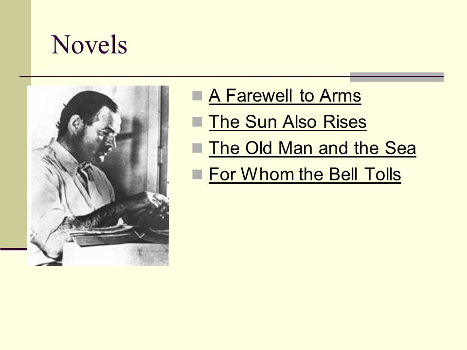 Novels A Farewell to Arms The Sun Also Rises The Old Man and the Sea For Whom the Bell Tolls