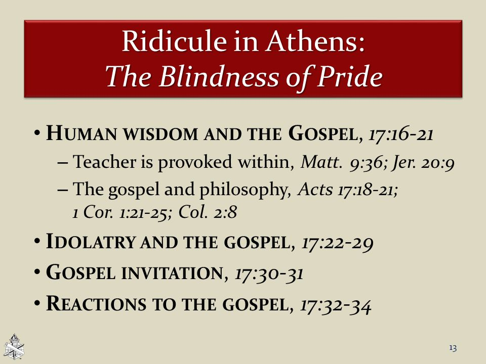Ridicule in Athens: The Blindness of Pride H UMAN WISDOM AND THE G OSPEL, 17:16-21 – Teacher is provoked within, Matt.