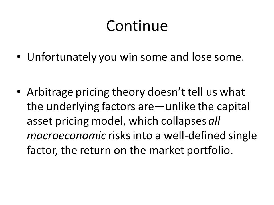 Continue Unfortunately you win some and lose some. Arbitrage pricing theory doesn't tell us what the underlying factors are—unlike the capital asset p