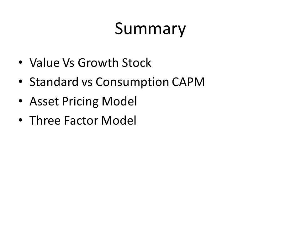 Summary Value Vs Growth Stock Standard vs Consumption CAPM Asset Pricing Model Three Factor Model