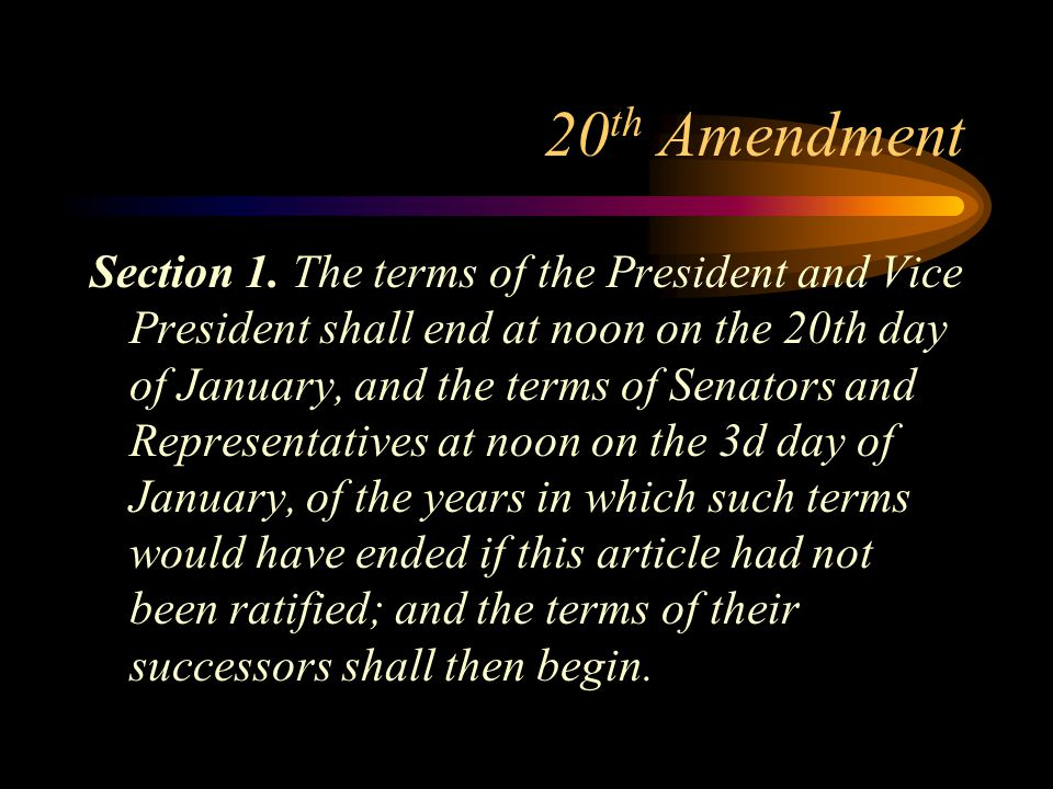 20 th Amendment Section 1.