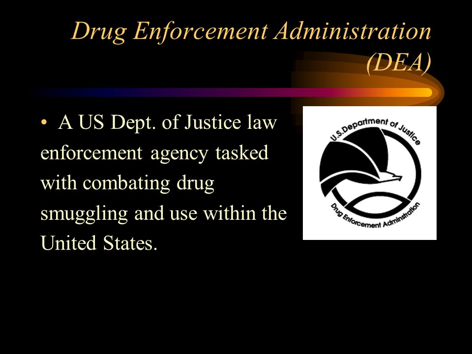 Drug Enforcement Administration (DEA) A US Dept.