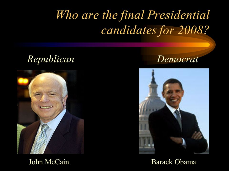 Who are the final Presidential candidates for 2008 RepublicanDemocrat John McCainBarack Obama