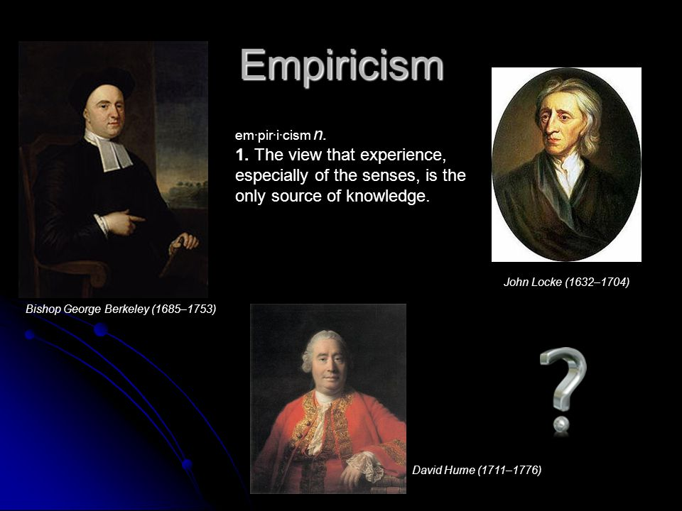 Problems with Empiricism A central tenet of Science is that all evidence comes via testable, experimental or empirical means and that scientific methods are an interplay between empirical evidence and testable conjectures.