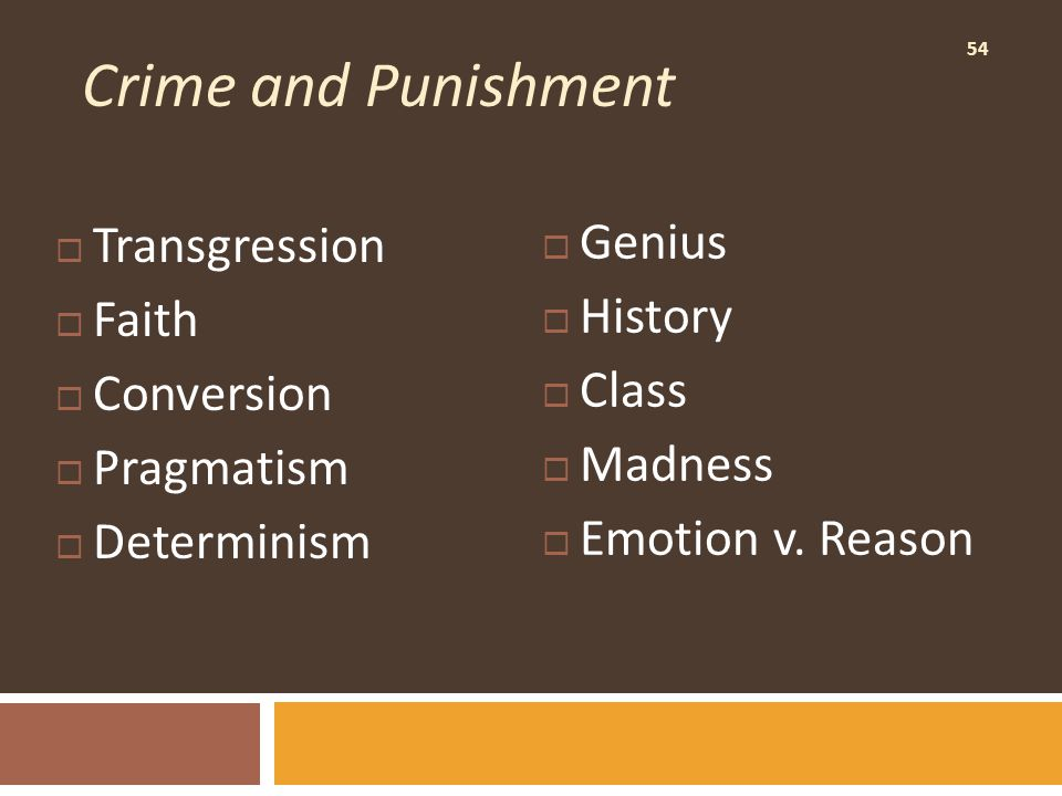 54 Crime and Punishment  Transgression  Faith  Conversion  Pragmatism  Determinism  Genius  History  Class  Madness  Emotion v.