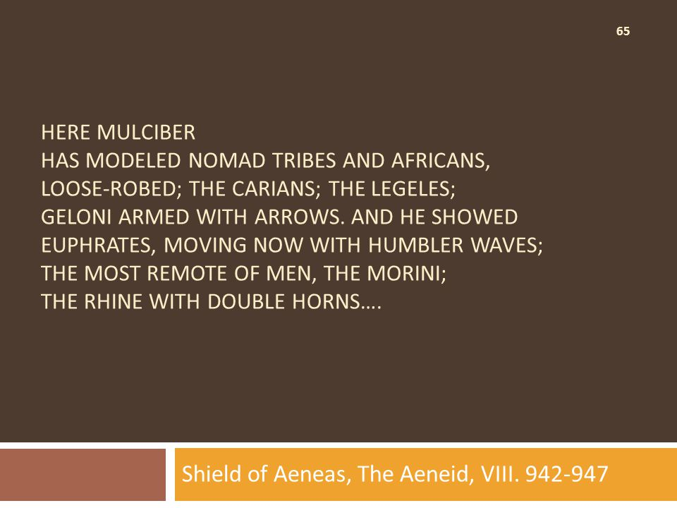 65 HERE MULCIBER HAS MODELED NOMAD TRIBES AND AFRICANS, LOOSE-ROBED; THE CARIANS; THE LEGELES; GELONI ARMED WITH ARROWS.