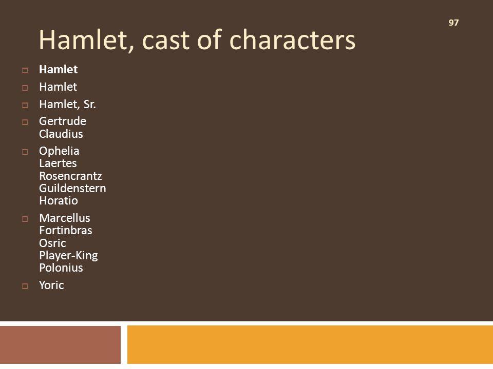 97 Hamlet, cast of characters  Hamlet  Hamlet, Sr.  Gertrude Claudius  Ophelia Laertes Rosencrantz Guildenstern Horatio  Marcellus Fortinbras Osr
