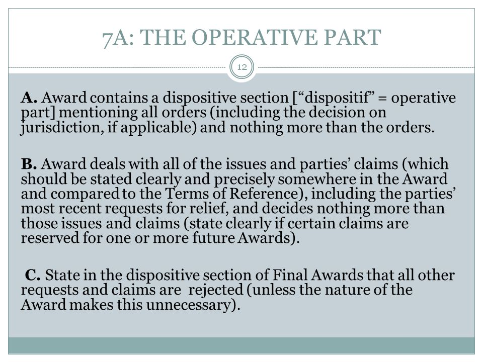 """7A: THE OPERATIVE PART A. Award contains a dispositive section [""""dispositif"""" = operative part] mentioning all orders (including the decision on jurisd"""