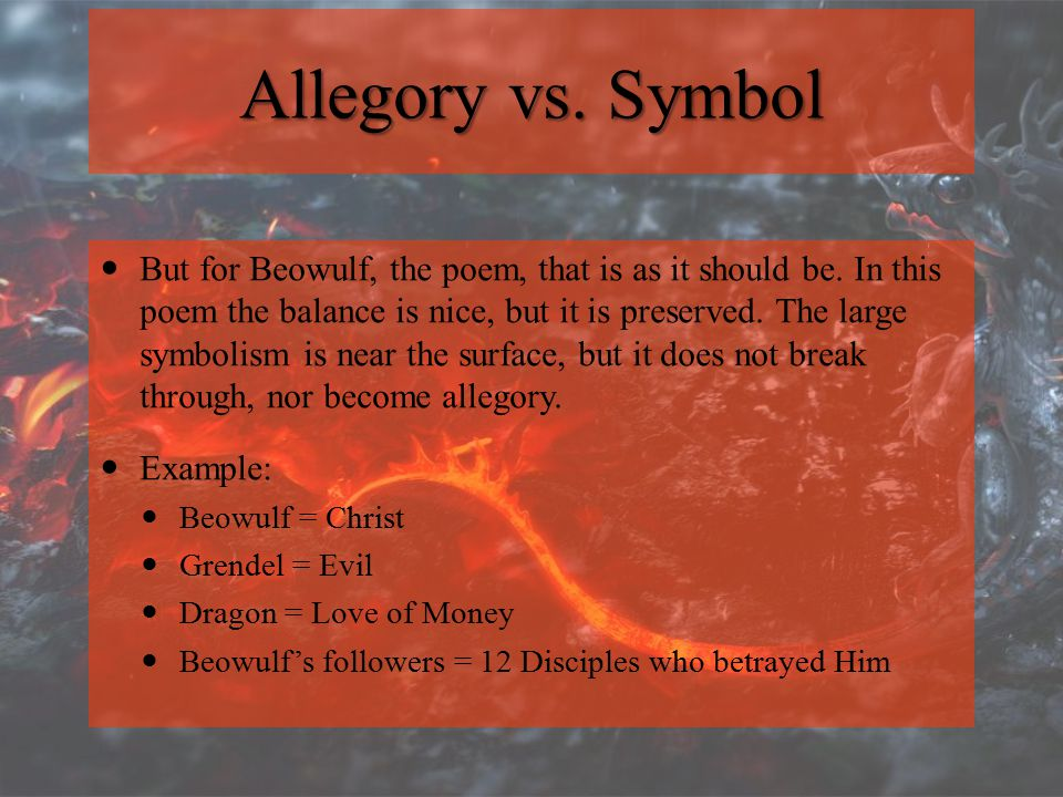 Allegory vs. Symbol But for Beowulf, the poem, that is as it should be. In this poem the balance is nice, but it is preserved. The large symbolism is