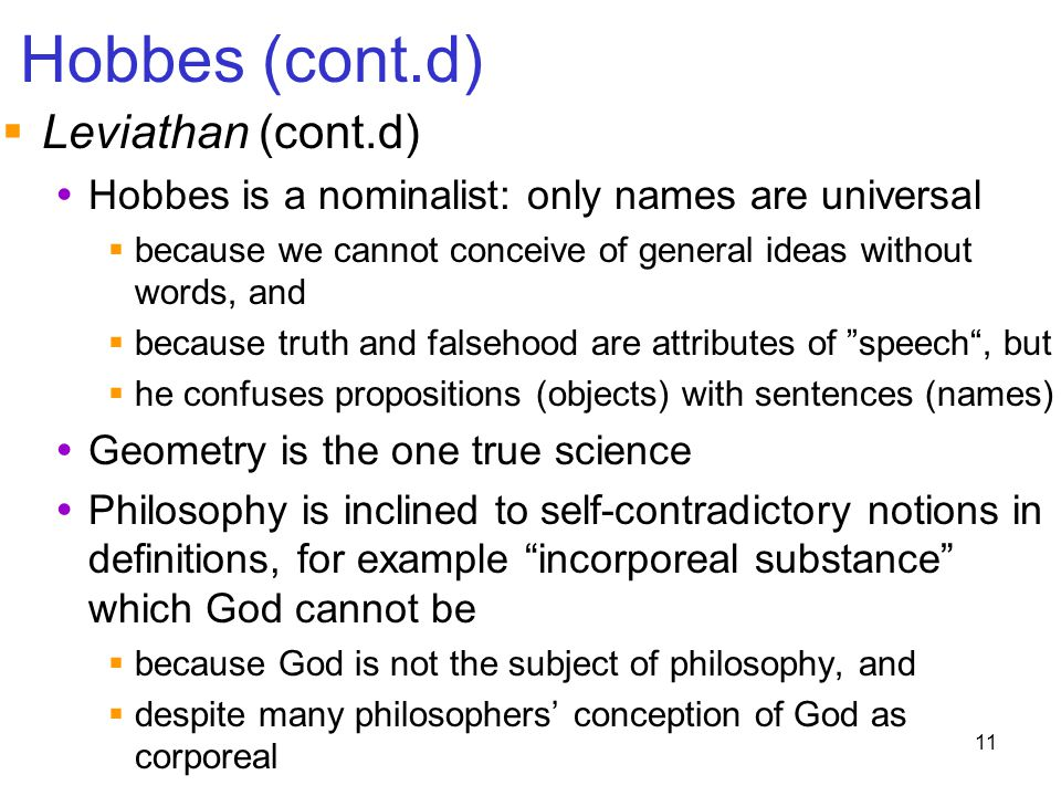 11 Hobbes (cont.d)  Leviathan (cont.d)  Hobbes is a nominalist: only names are universal  because we cannot conceive of general ideas without words