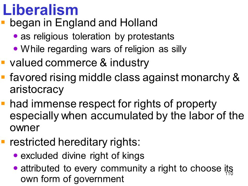 110 Liberalism  began in England and Holland as religious toleration by protestants While regarding wars of religion as silly  valued commerce & ind