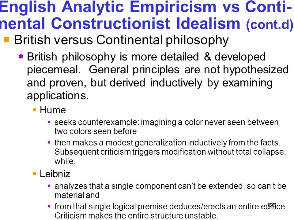 193 English Analytic Empiricism vs Conti- nental Constructionist Idealism (cont.d)  British versus Continental philosophy British philosophy is more
