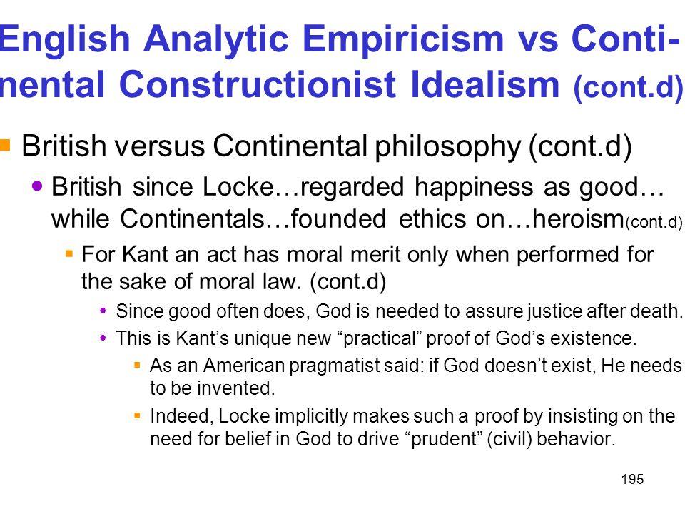 195 English Analytic Empiricism vs Conti- nental Constructionist Idealism (cont.d)  British versus Continental philosophy (cont.d) British since Lock