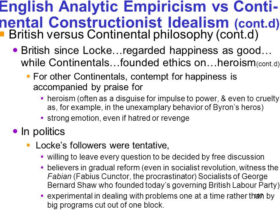 197 English Analytic Empiricism vs Conti- nental Constructionist Idealism (cont.d)  British versus Continental philosophy (cont.d) British since Lock