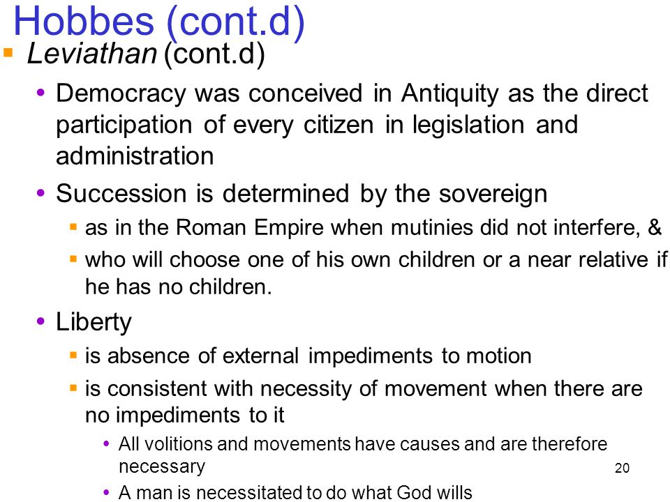 20 Hobbes (cont.d)  Leviathan (cont.d)  Democracy was conceived in Antiquity as the direct participation of every citizen in legislation and adminis