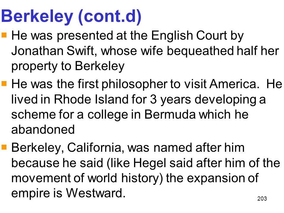 203 Berkeley (cont.d)  He was presented at the English Court by Jonathan Swift, whose wife bequeathed half her property to Berkeley  He was the firs