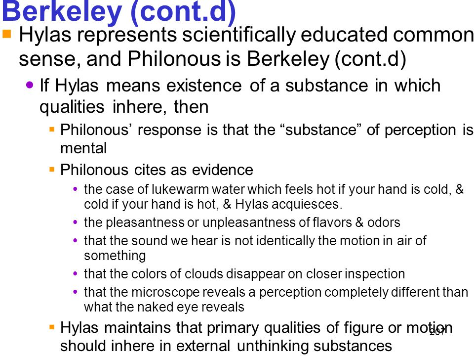 207 Berkeley (cont.d)  Hylas represents scientifically educated common sense, and Philonous is Berkeley (cont.d) If Hylas means existence of a substa