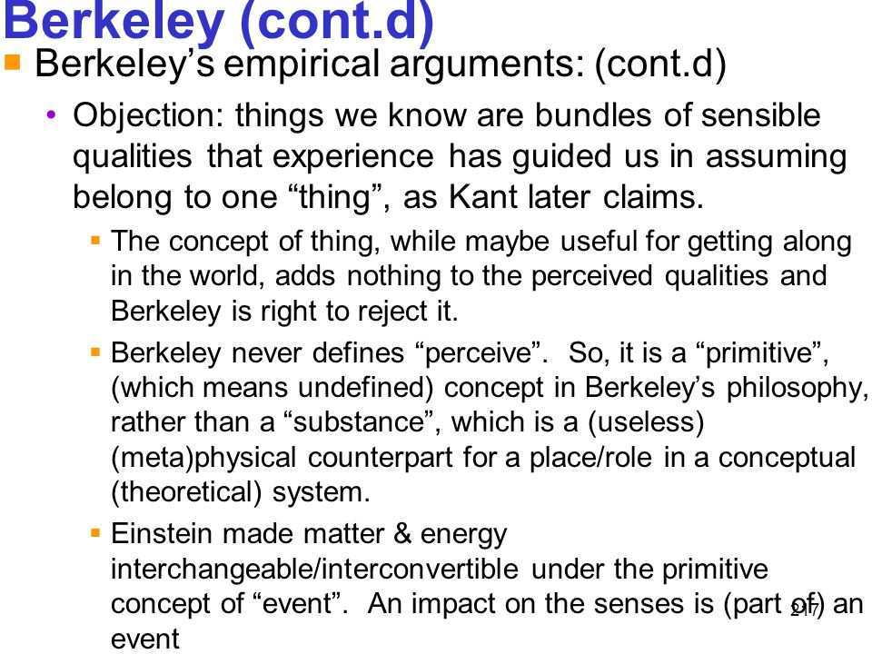 217 Berkeley (cont.d)  Berkeley's empirical arguments: (cont.d) Objection: things we know are bundles of sensible qualities that experience has guide