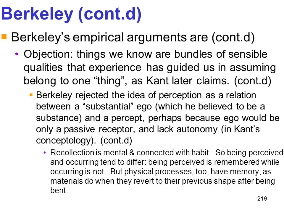 219 Berkeley (cont.d)  Berkeley's empirical arguments are (cont.d) Objection: things we know are bundles of sensible qualities that experience has gu