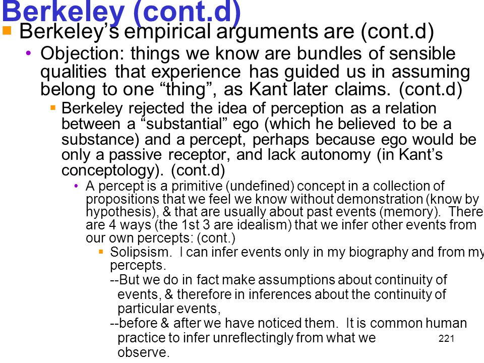 221 Berkeley (cont.d)  Berkeley's empirical arguments are (cont.d) Objection: things we know are bundles of sensible qualities that experience has gu