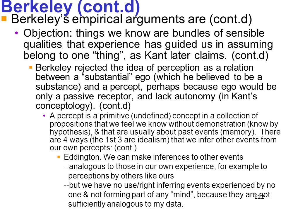 222 Berkeley (cont.d)  Berkeley's empirical arguments are (cont.d) Objection: things we know are bundles of sensible qualities that experience has gu