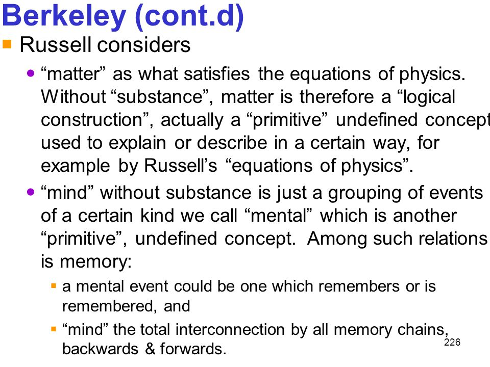 """226 Berkeley (cont.d)  Russell considers """"matter"""" as what satisfies the equations of physics. Without """"substance"""", matter is therefore a """"logical con"""
