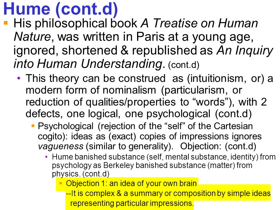 236 Hume (cont.d)  His philosophical book A Treatise on Human Nature, was written in Paris at a young age, ignored, shortened & republished as An Inq
