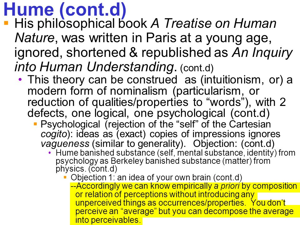 238 Hume (cont.d)  His philosophical book A Treatise on Human Nature, was written in Paris at a young age, ignored, shortened & republished as An Inq