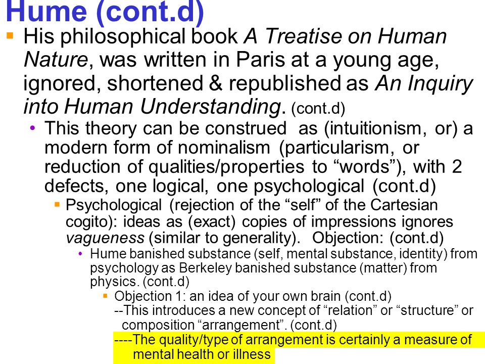 240 Hume (cont.d)  His philosophical book A Treatise on Human Nature, was written in Paris at a young age, ignored, shortened & republished as An Inq