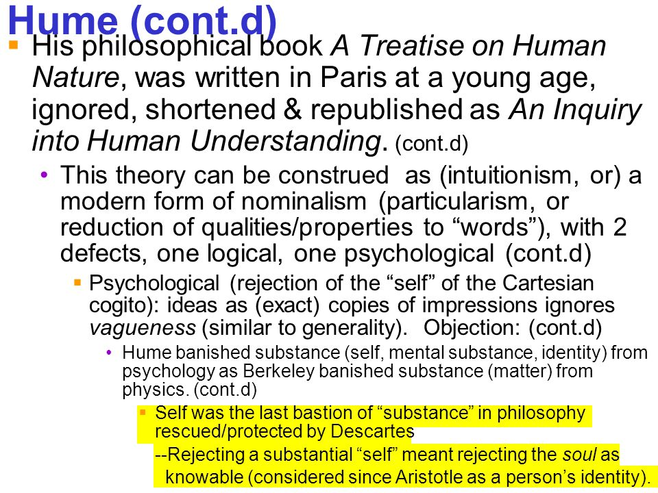 243 Hume (cont.d)  His philosophical book A Treatise on Human Nature, was written in Paris at a young age, ignored, shortened & republished as An Inq
