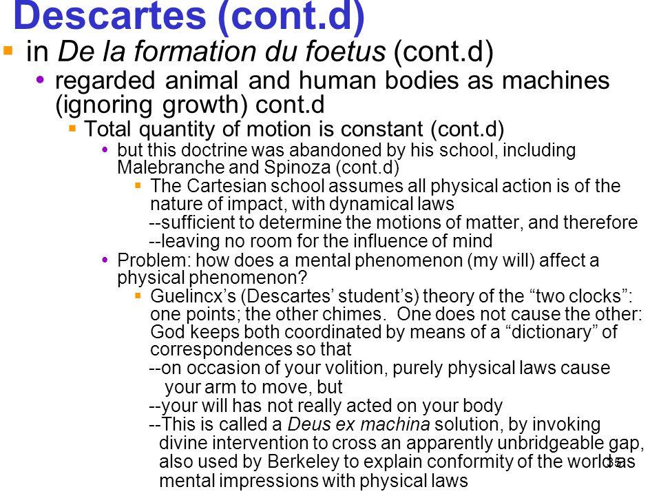 35 Descartes (cont.d)  in De la formation du foetus (cont.d)  regarded animal and human bodies as machines (ignoring growth) cont.d  Total quantity