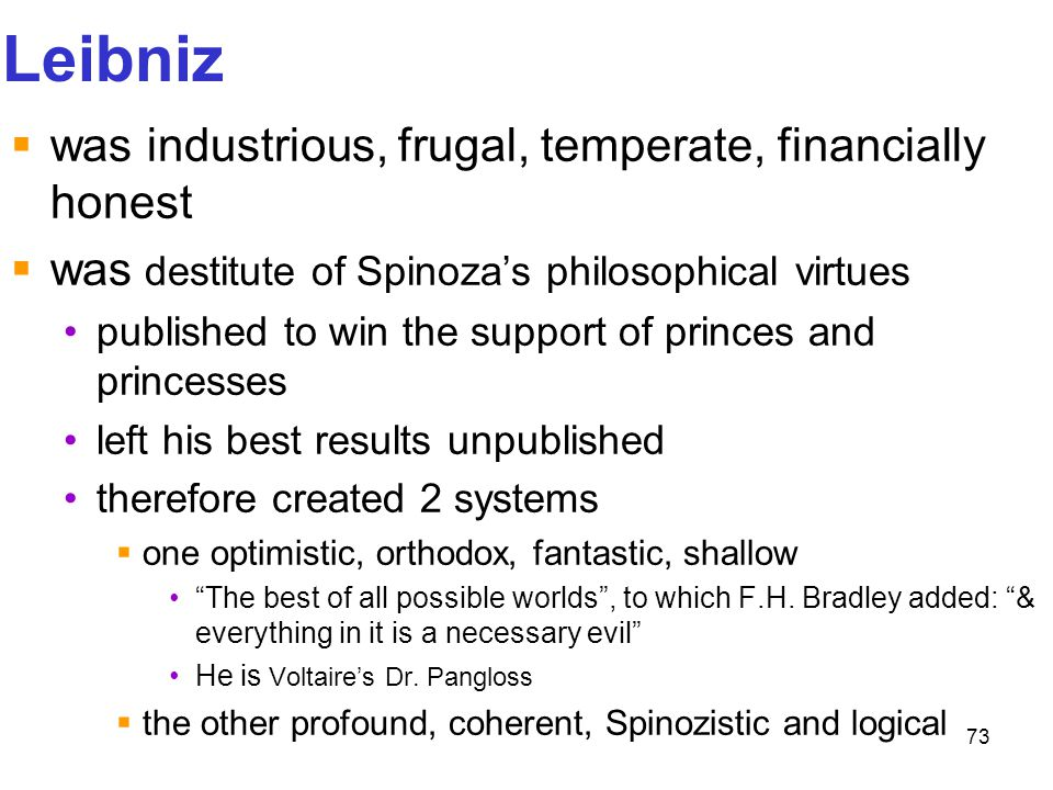73 Leibniz  was industrious, frugal, temperate, financially honest  was destitute of Spinoza's philosophical virtues published to win the support of