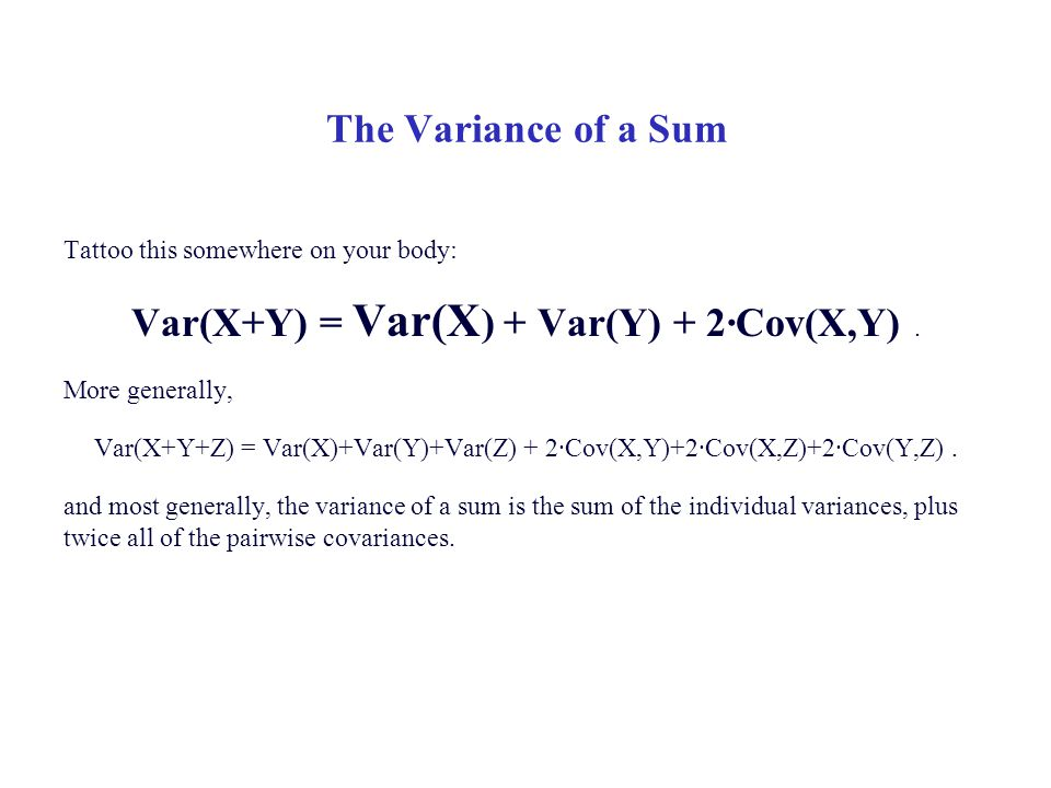The Variance of a Sum Tattoo this somewhere on your body: Var(X+Y) = Var(X ) + Var(Y) + 2·Cov(X,Y).