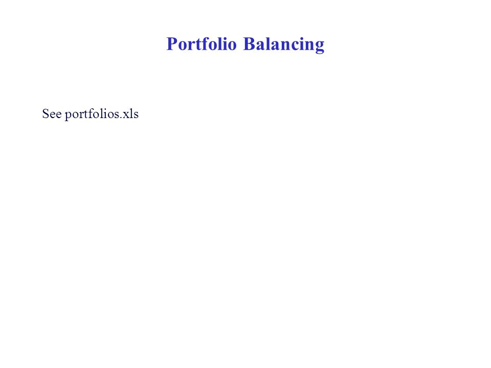 Portfolio Balancing See portfolios.xls