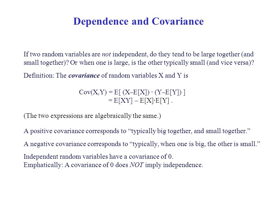 Dependence and Covariance If two random variables are not independent, do they tend to be large together (and small together).