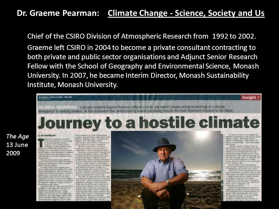 Dr. Graeme Pearman: Climate Change - Science, Society and Us Chief of the CSIRO Division of Atmospheric Research from 1992 to 2002. Graeme left CSIRO