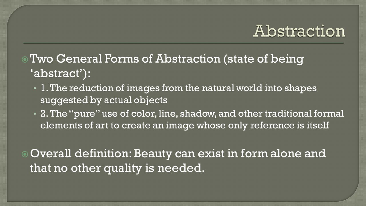  Two General Forms of Abstraction (state of being 'abstract'): 1.
