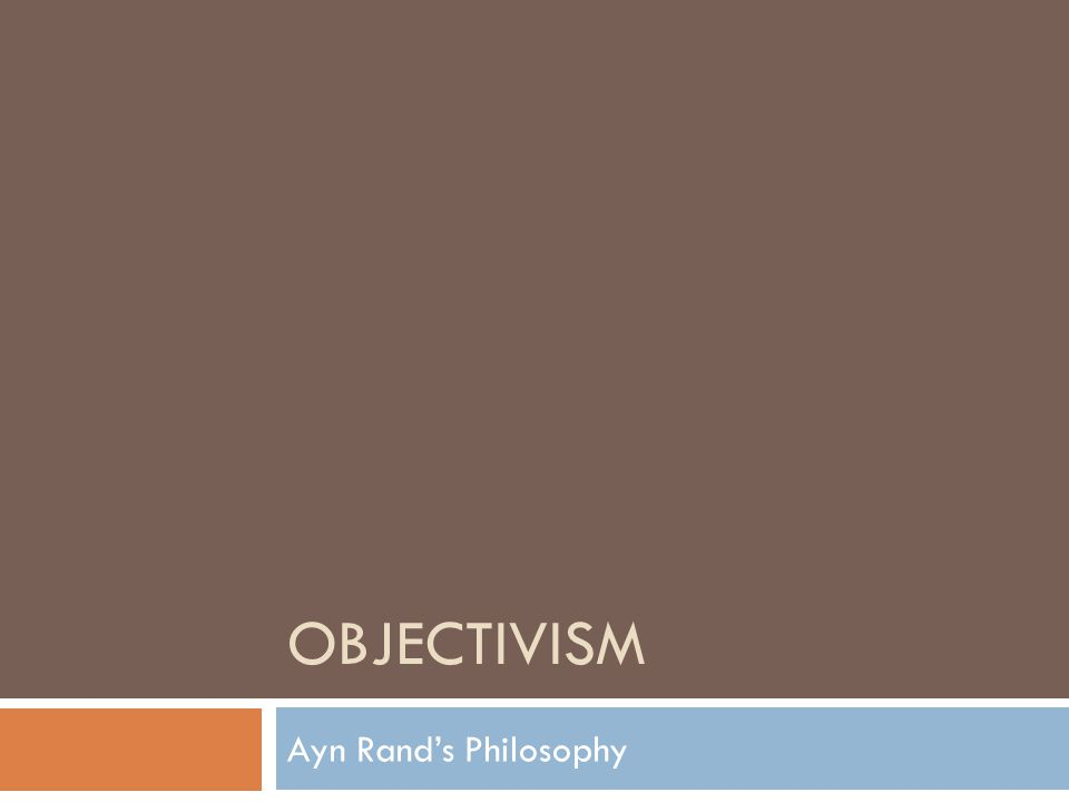 OBJECTIVISM Ayn Rand's Philosophy
