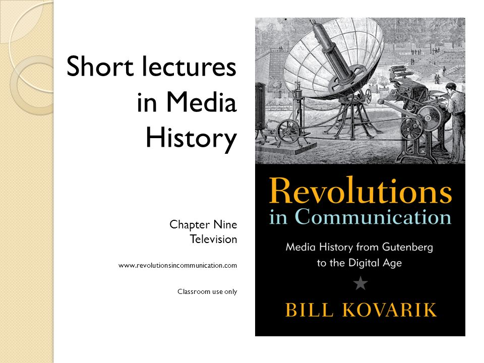Short lectures in Media History Chapter Nine Television www.revolutionsincommunication.com Classroom use only