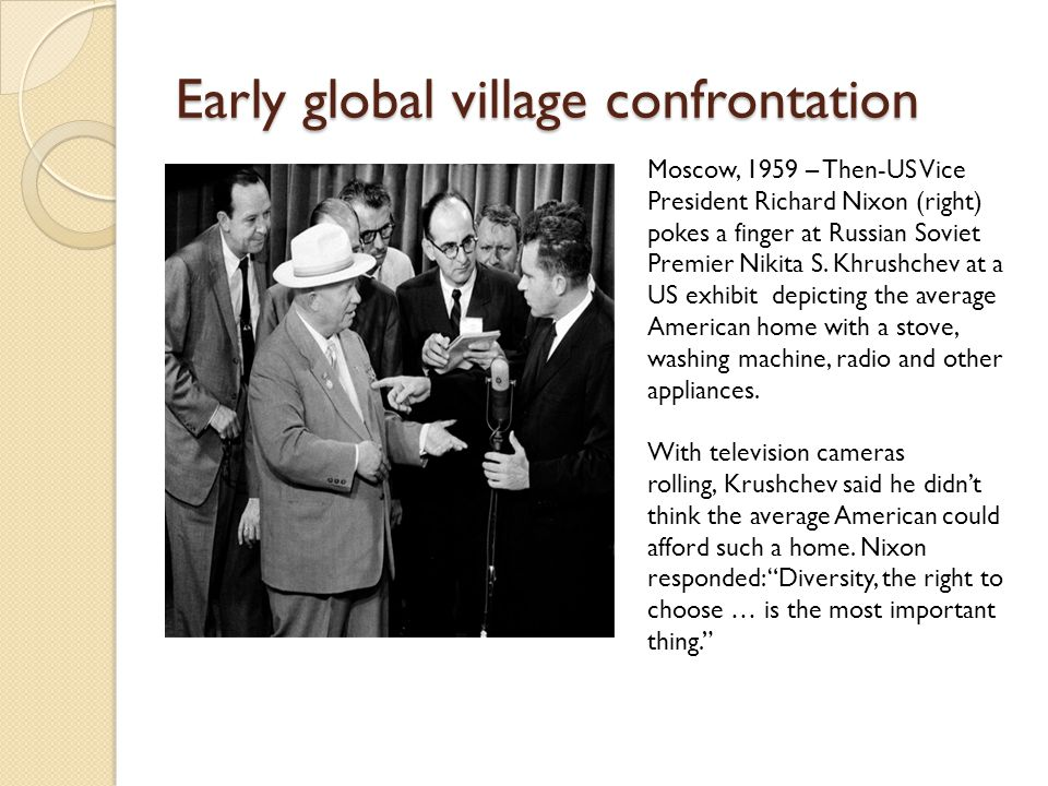 Early global village confrontation Moscow, 1959 – Then-US Vice President Richard Nixon (right) pokes a finger at Russian Soviet Premier Nikita S.