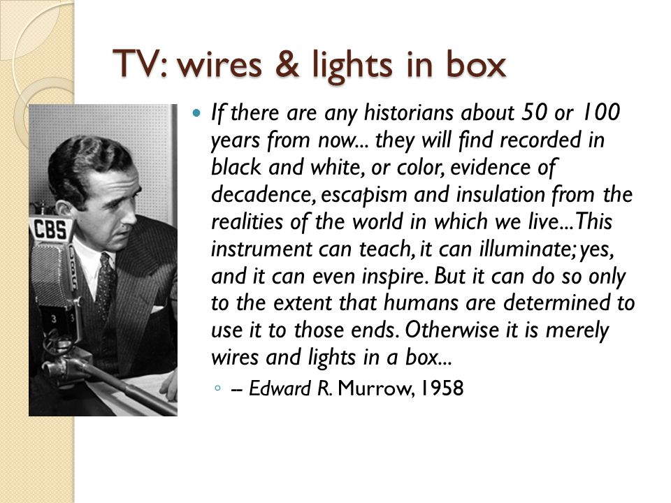 TV: wires & lights in box If there are any historians about 50 or 100 years from now...
