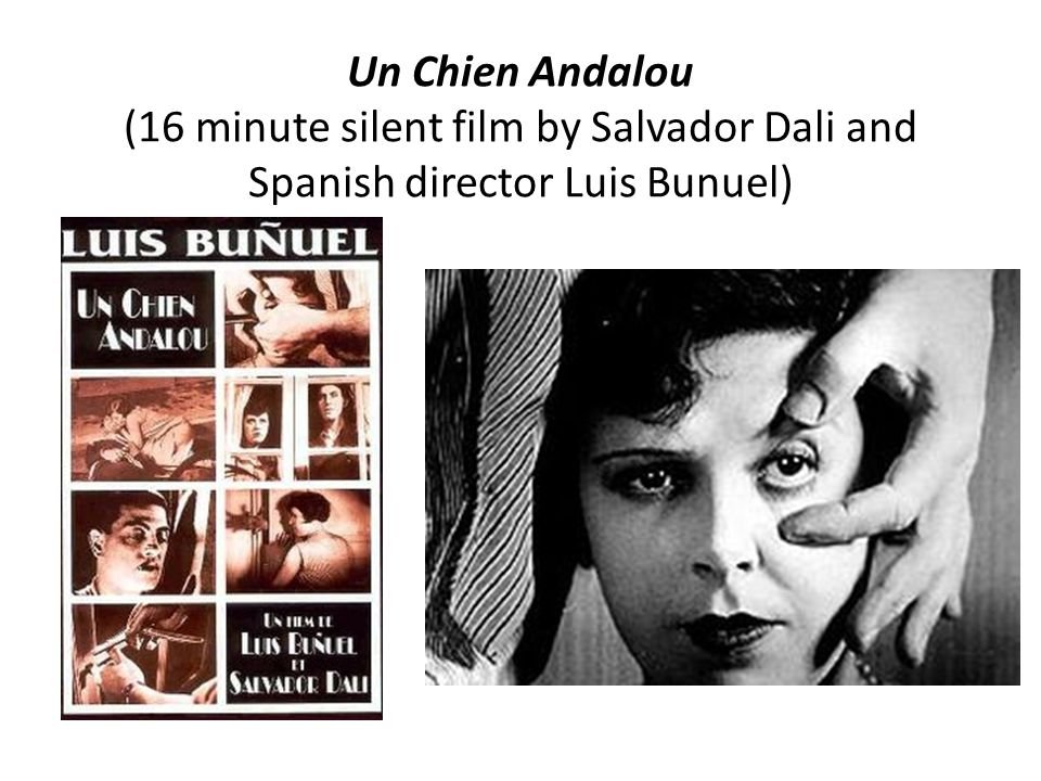Un Chien Andalou (16 minute silent film by Salvador Dali and Spanish director Luis Bunuel)